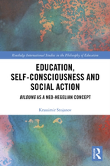 Education, Self-consciousness and Social Action - Bildung as a Neo-Hegelian Concept ebook by Krassimir Stojanov