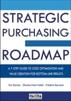 Strategic Purchasing Roadmap ebook by Eric Salviac,Charles-Henri Vollet,Frédéric Bernard