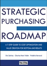 Strategic Purchasing Roadmap - A 7-Step Guide to Cost Optimization ebook by Eric Salviac,Charles-Henri Vollet,Frédéric Bernard