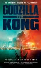 Godzilla vs. Kong: The Official Movie Novelisation ebook by