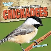 A Bird Watcher's Guide to Chickadees ebook by Harasymiw, Mark
