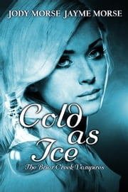 Cold as Ice - The Briar Creek Vampires, #5 ebook by Jayme Morse,Jody Morse