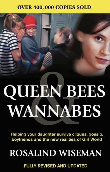 Queen Bees And Wannabes for the Facebook Generation - Helping your teenage daughter survive cliques, gossip, bullying and boyfriends ebook by Rosalind Wiseman