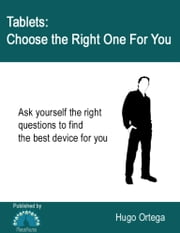 Tablets: Choose the Right One for You ebook by Hugo Ortega