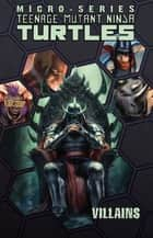 Teenage Mutant Ninja Turtles Villain Micro-Series, Vol. 2 ebook by Burnham, Erik; Costa, Mike; Epstein,...