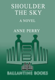 Shoulder the Sky - A Novel ebook by Anne Perry