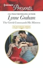 The Greek Commands His Mistress ebook by Lynne Graham