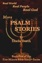 More Psalm Stories ebook by Sheila Deeth