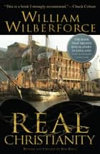 Real Christianity ebook by William Wilberforce, Bob Beltz