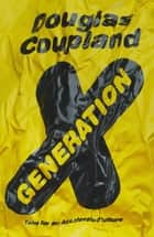 Generation X - Tales for an Accelerated Culture ebook by Douglas Coupland
