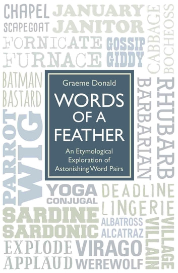 Words of a Feather - An Etymological Explanation of Astonishing Word Pairs eBook by Graeme Donald