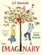 The Imaginary ebook by A.F. Harrold, Emily Gravett
