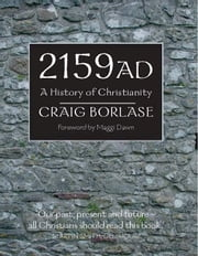 2159 AD: A History of Christianity ebook by Craig Borlase