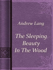 The Sleeping Beauty In The Wood ebook by Andrew Lang