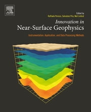 Innovation in Near-Surface Geophysics - Instrumentation, Application, and Data Processing Methods ebook by Raffaele Persico, Salvatore Piro, Neil Linford