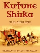 Kutune Shirka ebook by Arthur Waley