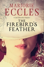 The Firebird's Feather - A historical mystery set in late Edwardian London ebook by Marjorie Eccles