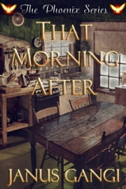 That Morning After from the Phoenix Series ebook by Janus Gangi