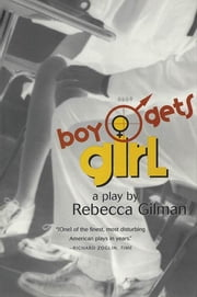 Boy Gets Girl - A Play ebook by Rebecca Gilman