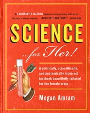 Science...For Her! ebook by Megan Amram