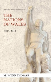The Nations of Wales: 1890-1914 ebook by Thomas, Professor M. Wynn