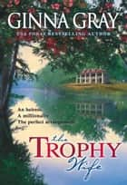 The Trophy Wife ebook by Ginna Gray