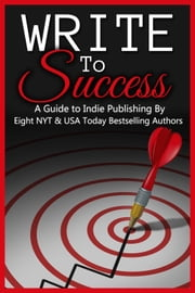 Write to Success (A Guide to Self-Publishing by Eight NYT & USA Today Bestselling Authors) ebook by Riley J. Ford,Geri Foster,Cathryn Fox