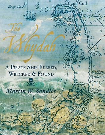 The Whydah: A Pirate Ship Feared, Wrecked, and Found ebook by Martin W. Sandler