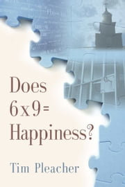 Does 6 x 9 = Happiness? ebook by Tim Pleacher