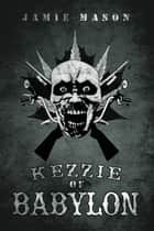 Kezzie of Babylon ebook by Jamie Mason