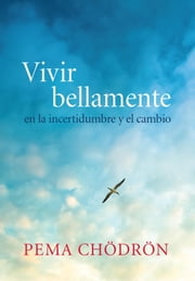 Vivir bellamente (Living Beautifully) - en la incertidumbre y el cambio ebook by Pema Chodron