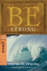 Be Strong (Joshua): Putting God's Power to Work in Your Life - Putting God's Power to Work in Your Life ebook by Warren W. Wiersbe