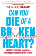Can You Die of a Broken Heart? - A heart surgeon's insight into what makes us tick ebook by Nikki Stamp