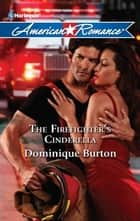 The Firefighter's Cinderella ebook by Dominique Burton