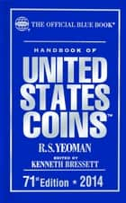 Handbook of United States Coins 2014 - The Official Blue Book ebook by Kenneth Bressett, R.S. Yeoman