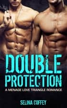 Double Protection ebook by Selina Coffey