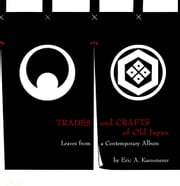 Trades and Crafts of Old Japan - Leaves from a Contemporary Album ebook by Eric Kaemmerer