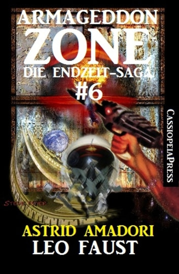 Armageddon Zone: Leo Faust - Band 6 der Endzeit-Saga: Cassiopeiapress Science Fiction Abenteuer ebook by Astrid Amadori