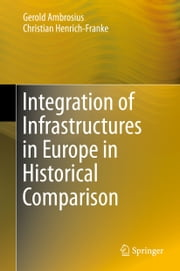 Integration of Infrastructures in Europe in Historical Comparison ebook by Christian Henrich-Franke, Gerold Ambrosius