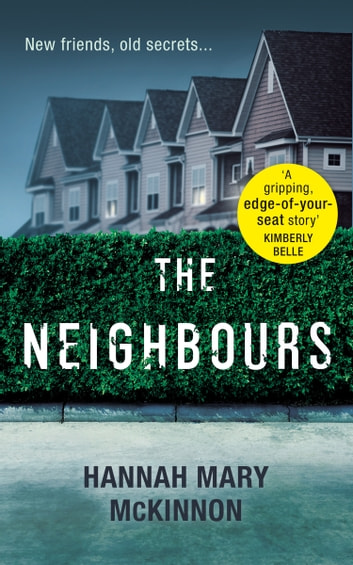 The Neighbours: A gripping, addictive novel with a twist that will leave you breathless ebook by Hannah Mary McKinnon