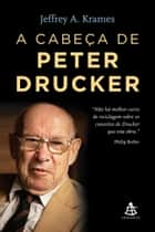 A cabeça de Peter Drucker ebook by Jeffrey A. Krames