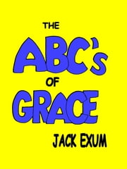 The ABC's of Grace ebook by Jack Exum