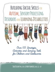 Building Social Skills for Autism, Sensory Processing Disorders and Learning Disabilities - Over 105 Strategies, Activities and Sensory tools for Children and Adolescents ebook by Tara  Delaney Ms Otr/l,Marcy  Hamrick Ma Ccc-Slp