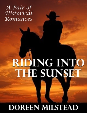 Riding Into the Sunset: A Pair of Historical Romances ebook by Doreen Milstead