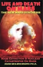 Life And Death On Mars - The New Mars Synthesis ebook by