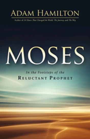 Moses - In the Footsteps of the Reluctant Prophet ebook by Adam Hamilton