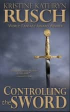 Controlling the Sword ebook by Kristine Kathryn Rusch