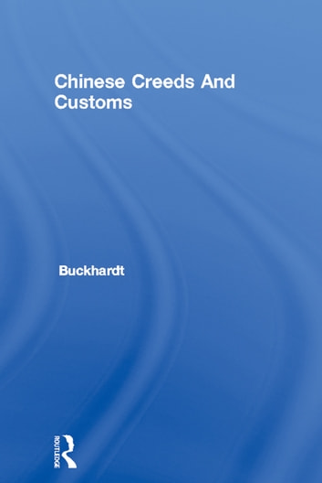 Chinese Creeds And Customs ebook by Buckhardt