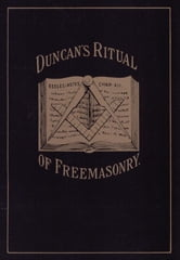 Duncan's Masonic Ritual and Monitor - Guide to the Three Symbolic Degrees of the Ancient York Rite and to the Degrees of Mark Master, Past Master, Most Excellent Master, and the Royal Arch ebook by Malcolm C. Duncan