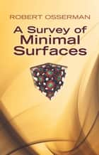 A Survey of Minimal Surfaces ebook by Robert Osserman